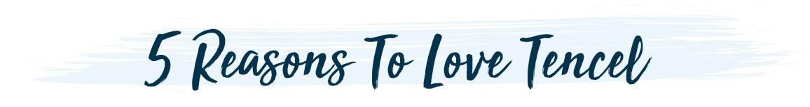 5 Reasons We Love Tencel